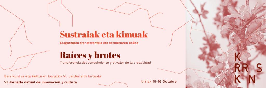(Español) El 15 y 16 de octubre celebramos la VI Jornada de Innovación y Cultura. Raíces y Brotes: la transferencia del conocimiento y el valor de la creatividad – Online
